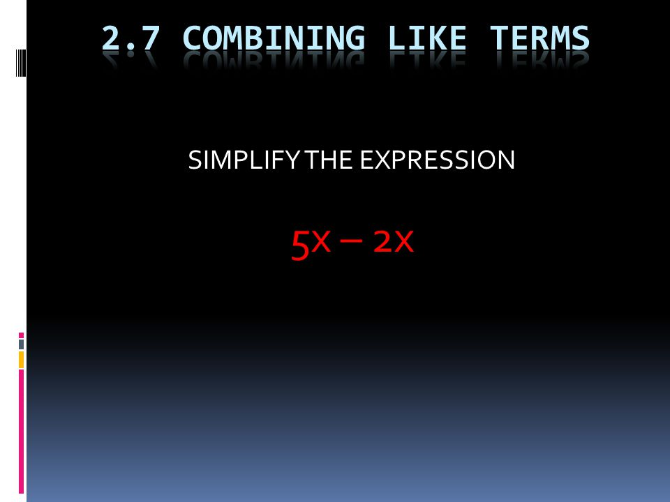 SIMPLIFY THE EXPRESSION 5x – 2x