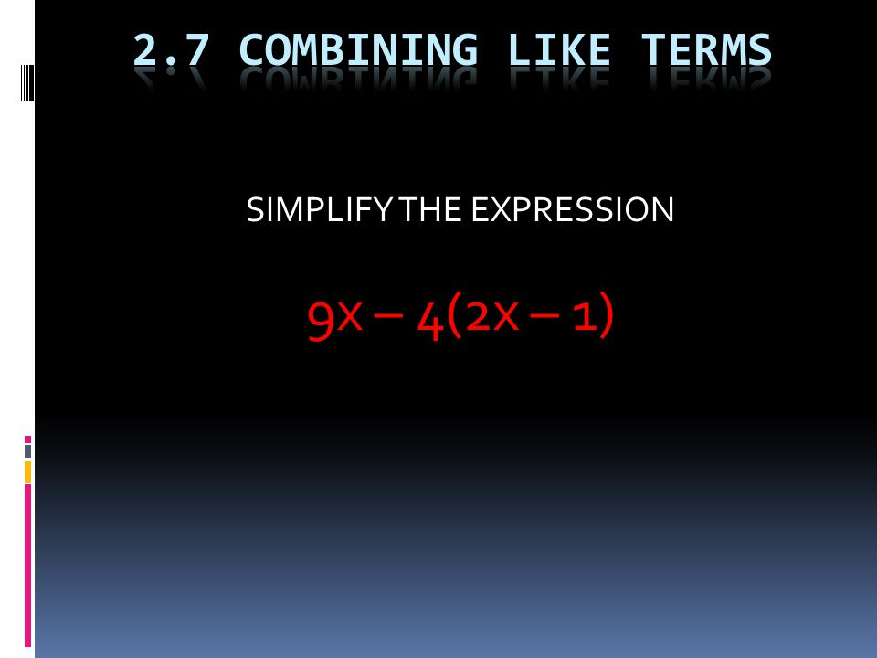 SIMPLIFY THE EXPRESSION 9x – 4(2x – 1)