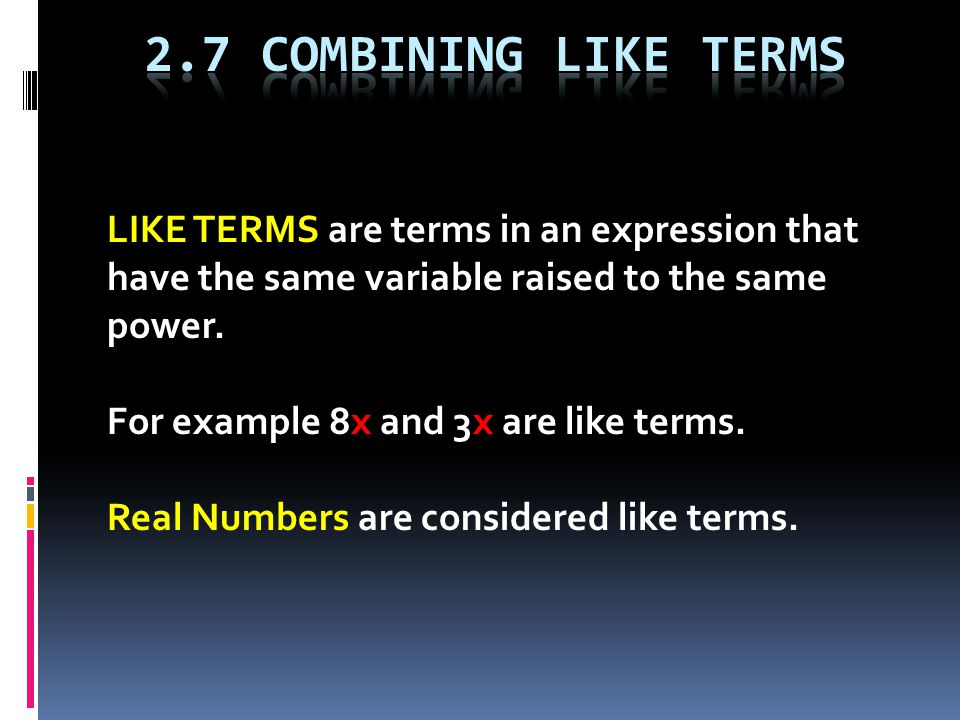 LIKE TERMS are terms in an expression that have the same variable raised to the same power.