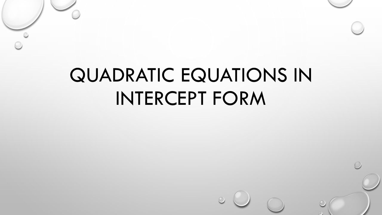 QUADRATIC EQUATIONS IN INTERCEPT FORM