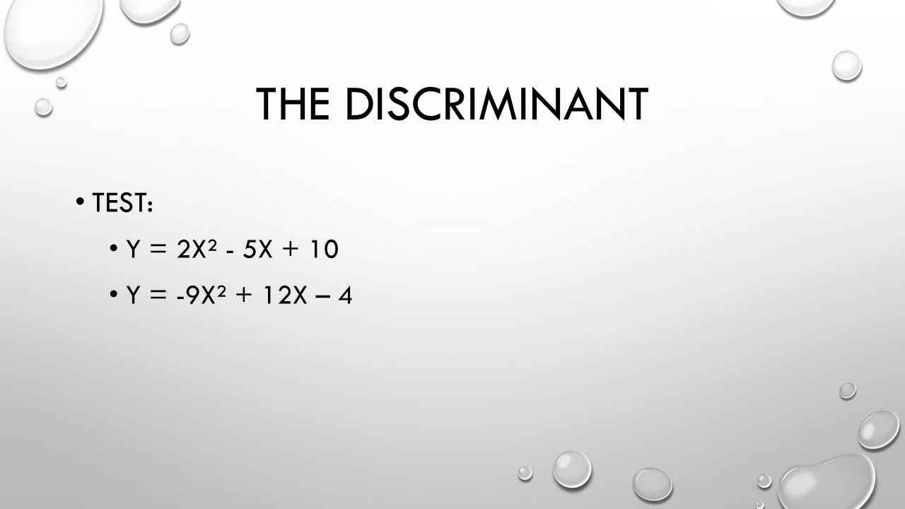THE DISCRIMINANT TEST: Y = 2X² - 5X + 10 Y = -9X² + 12X – 4