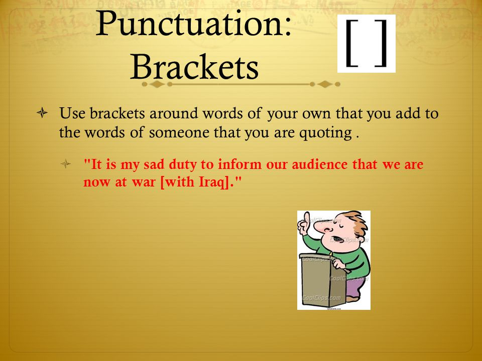 Punctuation: Brackets  Use brackets around words of your own that you add to the words of someone that you are quoting. 