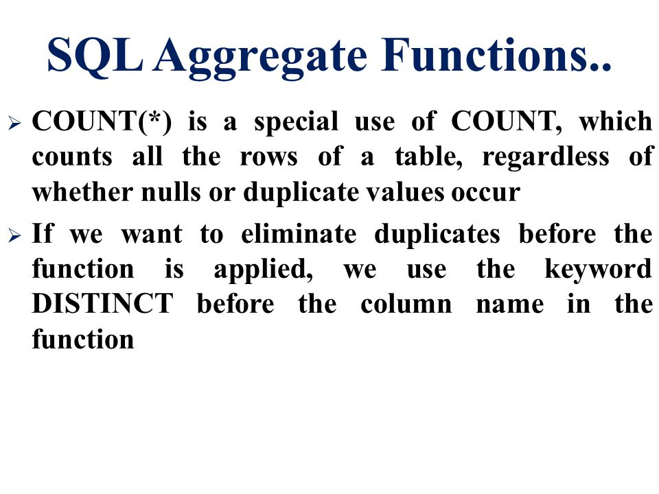 SQL Aggregate Functions..  COUNT(*) is a special use of COUNT, which counts all the rows of a table, regardless of whether nulls or duplicate values