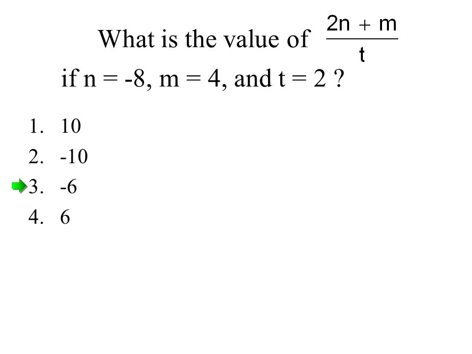 What is the value of if n = -8, m = 4, and t = 2 1.10 2.-10 3.-6 4.6
