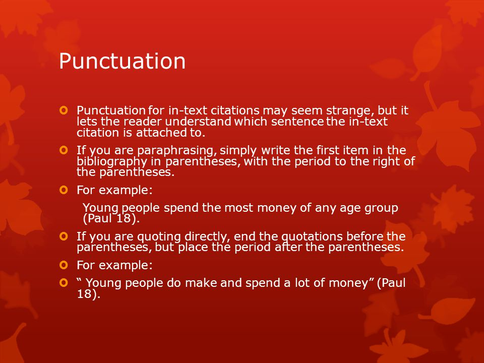 Punctuation  Punctuation for in-text citations may seem strange, but it lets the reader understand which sentence the in-text citation is attached to