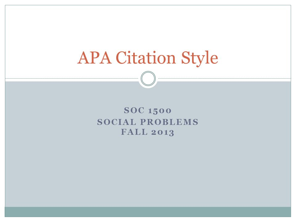 SOC 1500 SOCIAL PROBLEMS FALL 2013 APA Citation Style