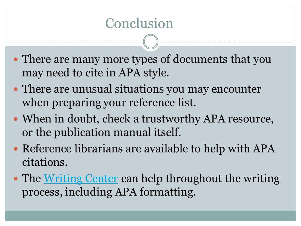 Conclusion There are many more types of documents that you may need to cite in APA style.