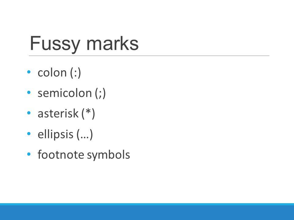 Fussy marks colon (:) semicolon (;) asterisk (*) ellipsis (…) footnote symbols