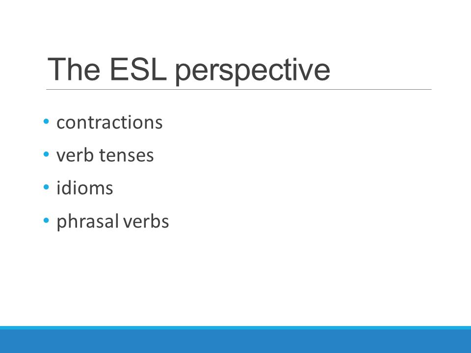 The ESL perspective contractions verb tenses idioms phrasal verbs