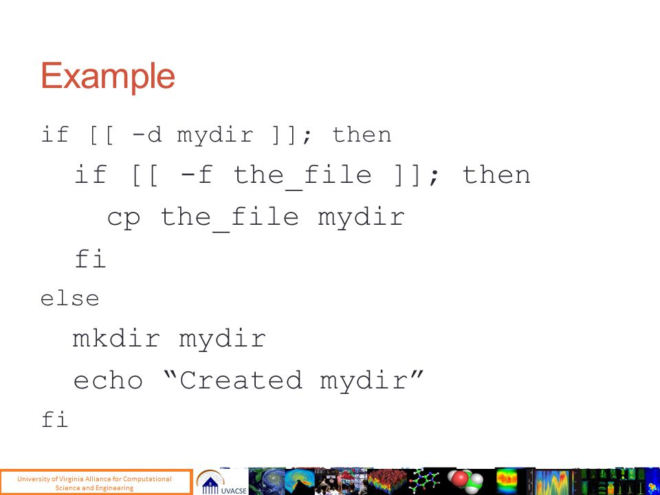 Example if [[ -d mydir ]]; then if [[ -f the_file ]]; then cp the_file mydir fi else mkdir mydir echo Created mydir fi
