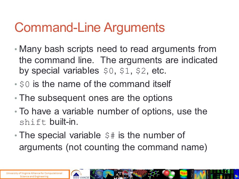 Command-Line Arguments Many bash scripts need to read arguments from the command line.
