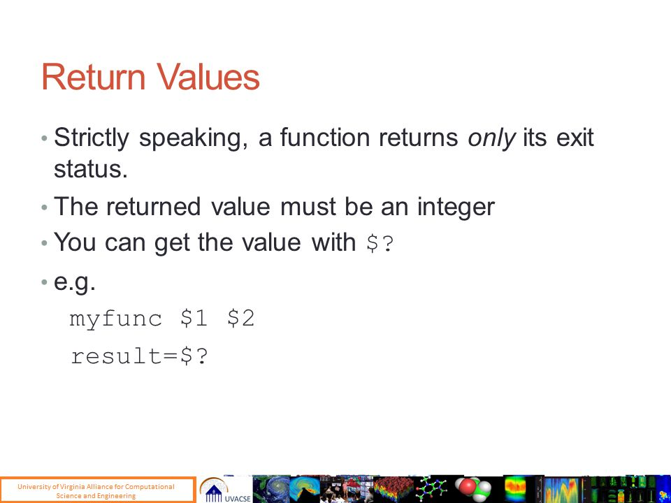 Return Values Strictly speaking, a function returns only its exit status.
