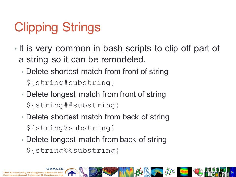 Clipping Strings It is very common in bash scripts to clip off part of a string so it can be remodeled.
