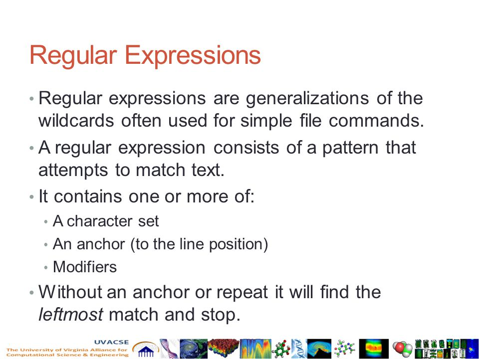 Regular Expressions Regular expressions are generalizations of the wildcards often used for simple file commands.