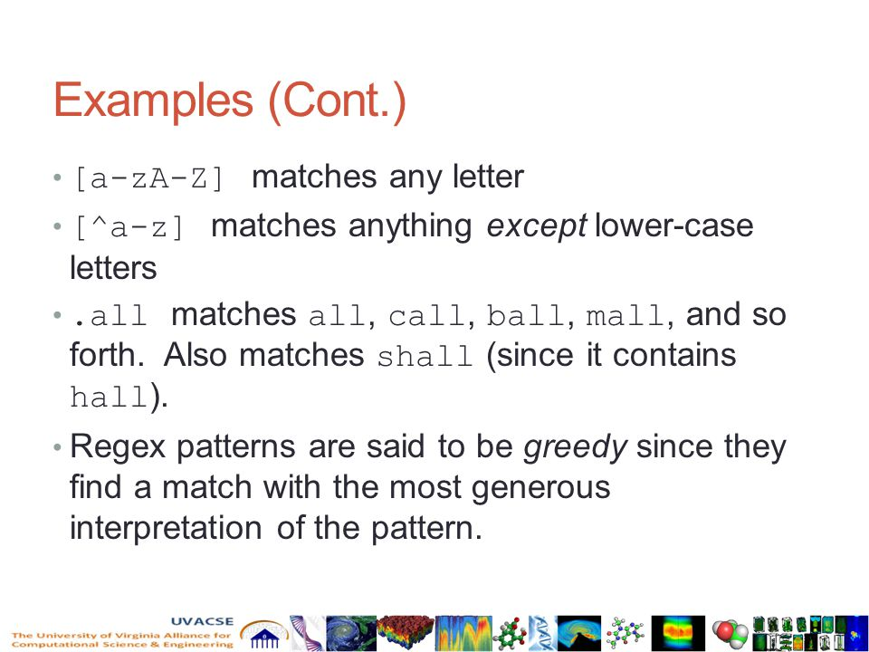 Examples (Cont.) [a-zA-Z] matches any letter [^a-z] matches anything except lower-case letters.all matches all, call, ball, mall, and so forth.