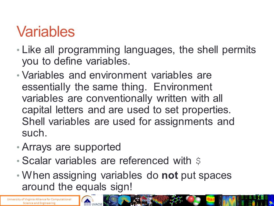Variables Like all programming languages, the shell permits you to define variables.