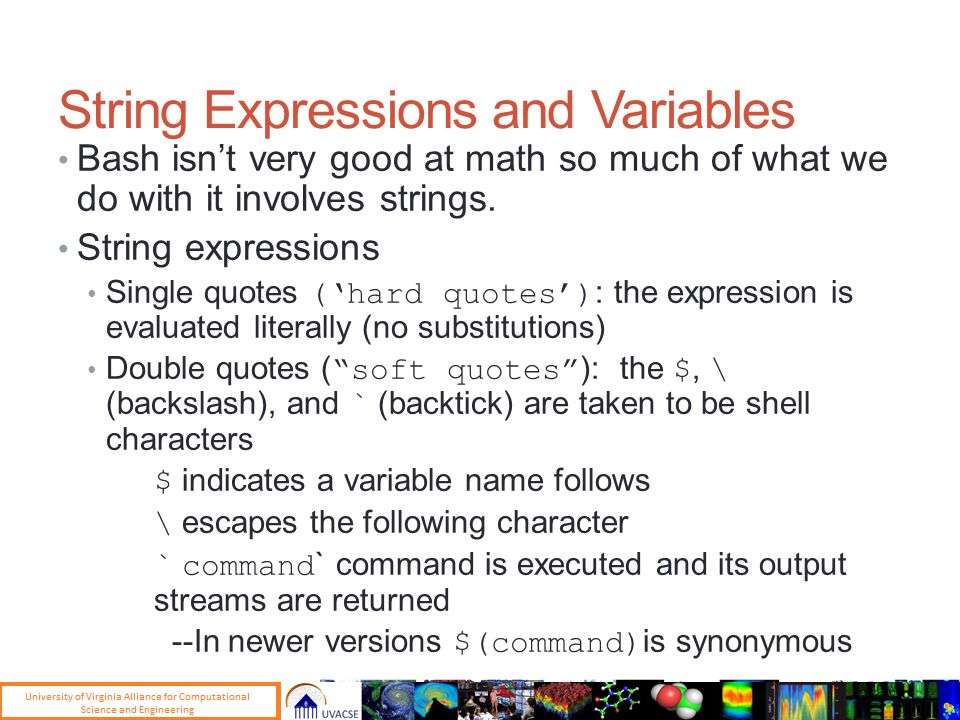String Expressions and Variables Bash isn't very good at math so much of what we do with it involves strings.