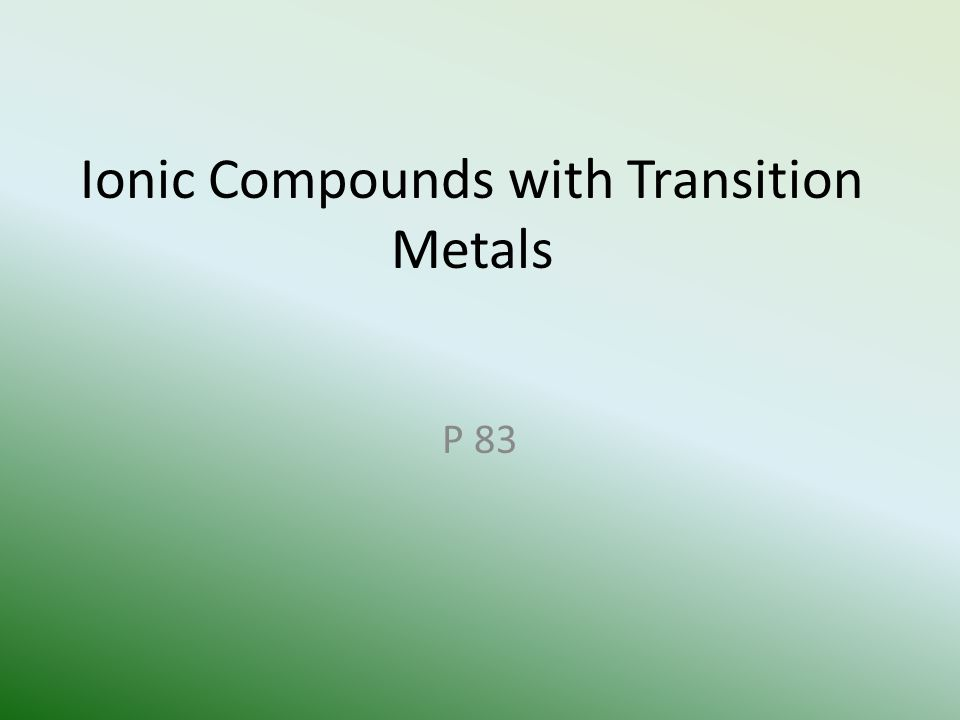 Ionic Compounds with Transition Metals P 83