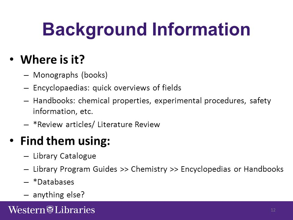 Where is it? – Monographs (books) – Encyclopaedias: quick overviews of fields – Handbooks: chemical properties, experimental procedures, safety inform