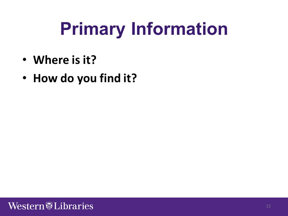 Primary Information Where is it? How do you find it? 15