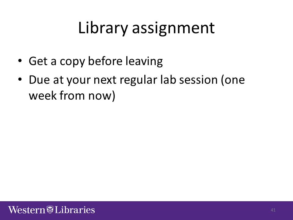 Library assignment Get a copy before leaving Due at your next regular lab session (one week from now) 41