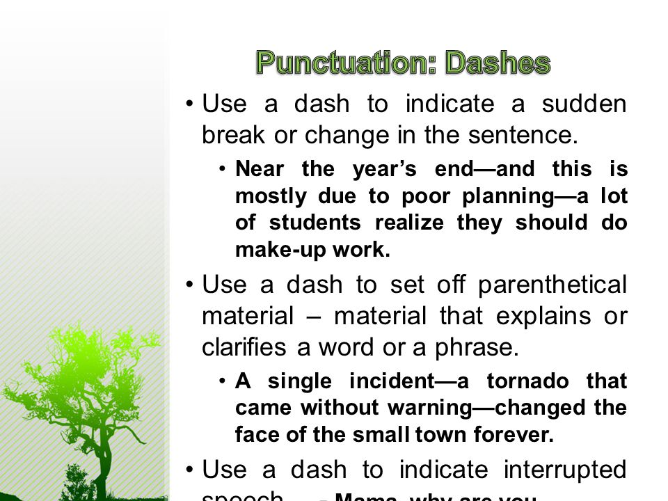 Use a dash to indicate a sudden break or change in the sentence.