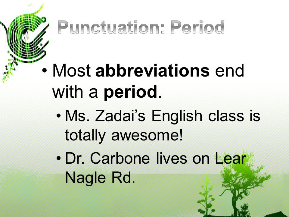 Most abbreviations end with a period. Ms. Zadai's English class is totally awesome.