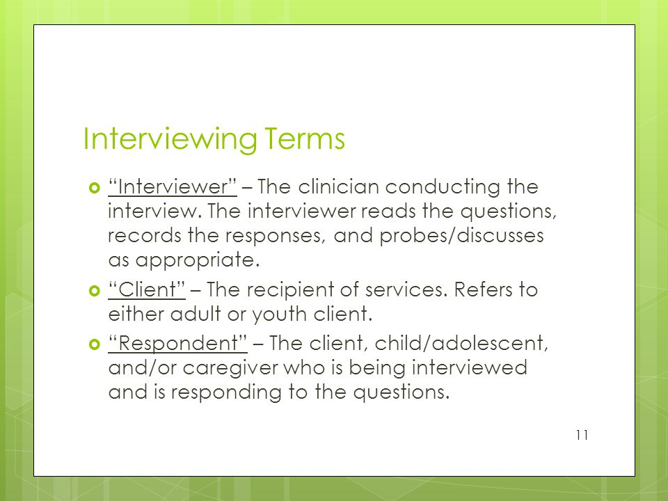 Interviewing Terms  Interviewer – The clinician conducting the interview.