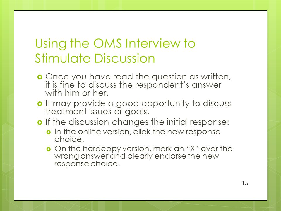 Using the OMS Interview to Stimulate Discussion  Once you have read the question as written, it is fine to discuss the respondent's answer with him or her.