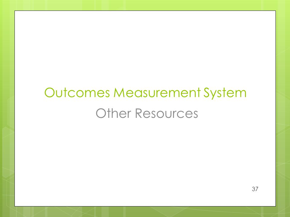 Outcomes Measurement System Other Resources 37