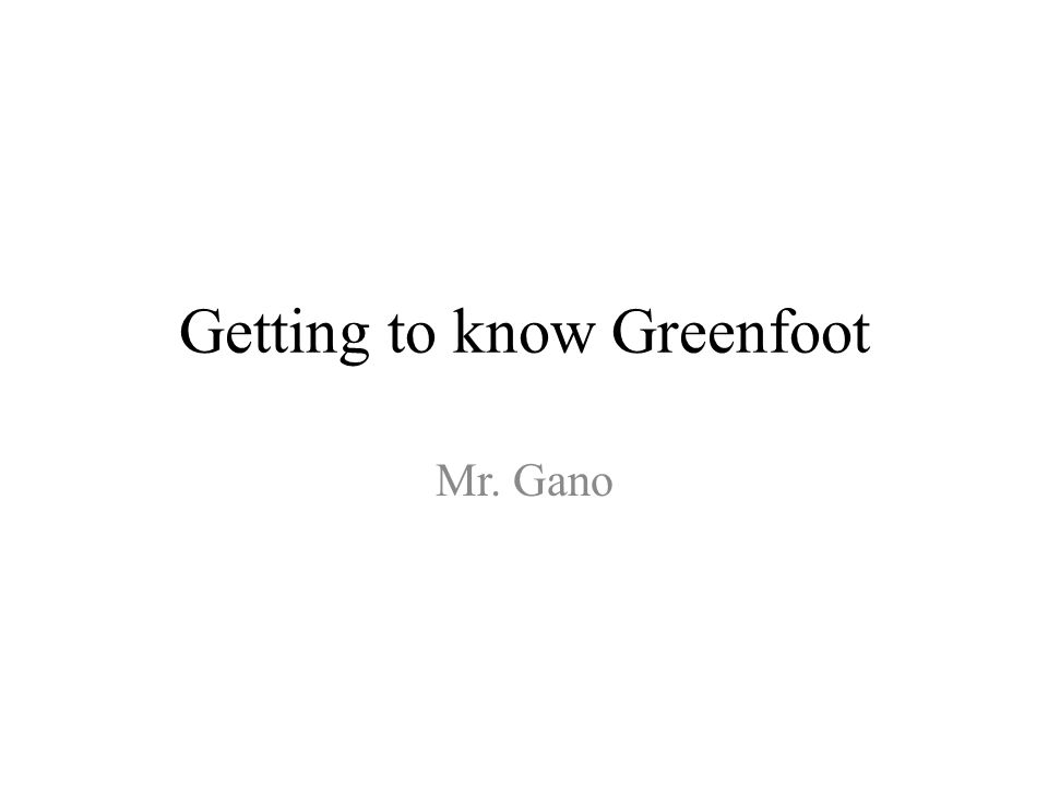 Getting to know Greenfoot Mr. Gano