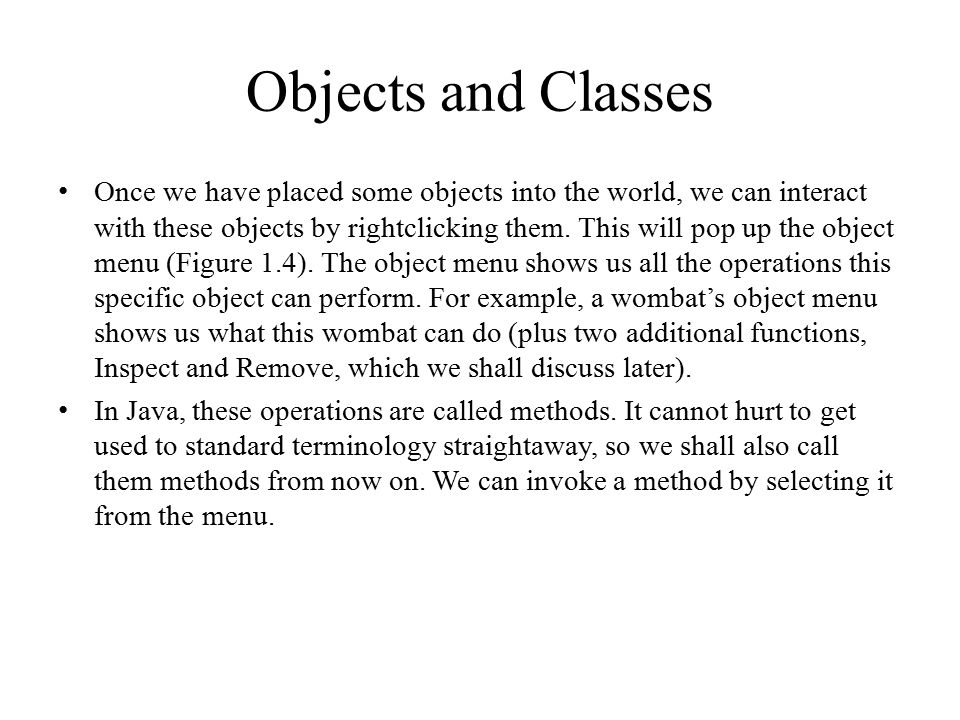 Objects and Classes Once we have placed some objects into the world, we can interact with these objects by rightclicking them. This will pop up the ob