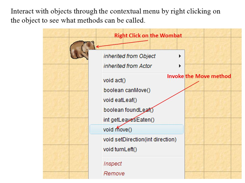 Interact with objects through the contextual menu by right clicking on the object to see what methods can be called. Invoke the Move method Right Clic