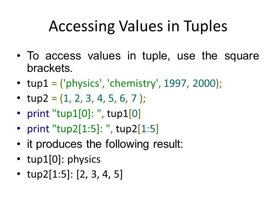 Accessing Values in Tuples To access values in tuple, use the square brackets.
