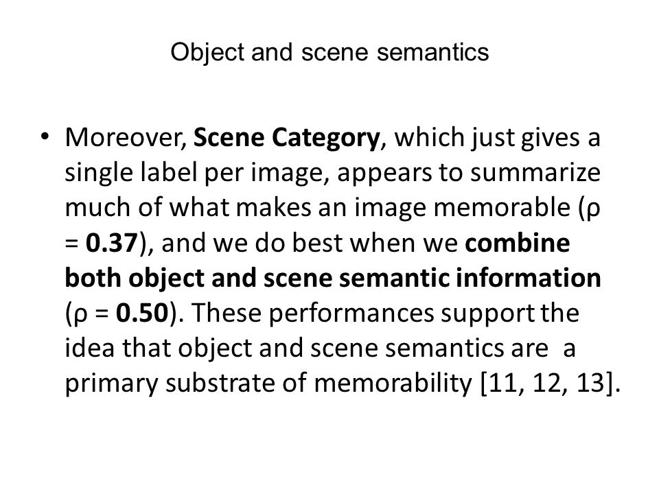 Object and scene semantics Moreover, Scene Category, which just gives a single label per image, appears to summarize much of what makes an image memor