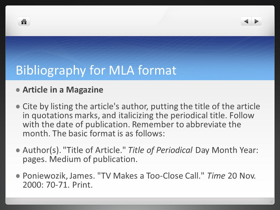 Bibliography for MLA format Article in a Magazine Cite by listing the article s author, putting the title of the article in quotations marks, and italicizing the periodical title.