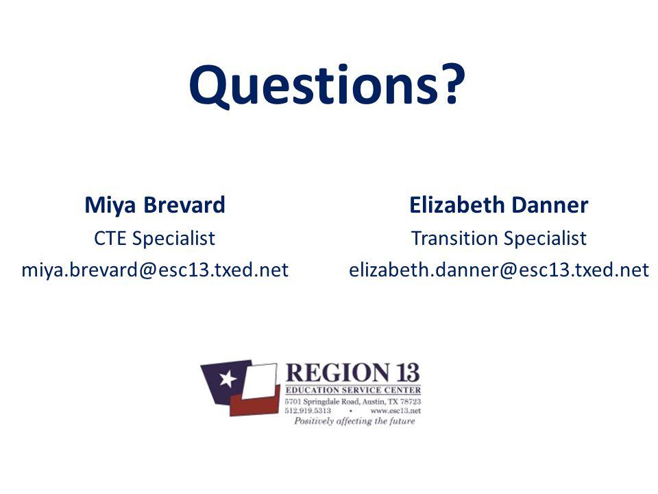 Miya Brevard CTE Specialist miya.brevard@esc13.txed.net Elizabeth Danner Transition Specialist elizabeth.danner@esc13.txed.net Questions?