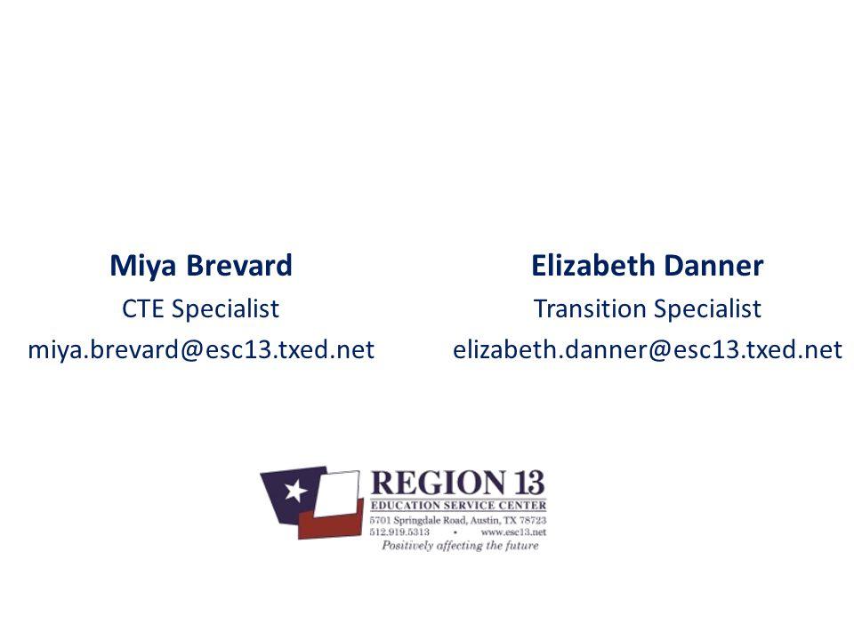 Miya Brevard CTE Specialist miya.brevard@esc13.txed.net Elizabeth Danner Transition Specialist elizabeth.danner@esc13.txed.net