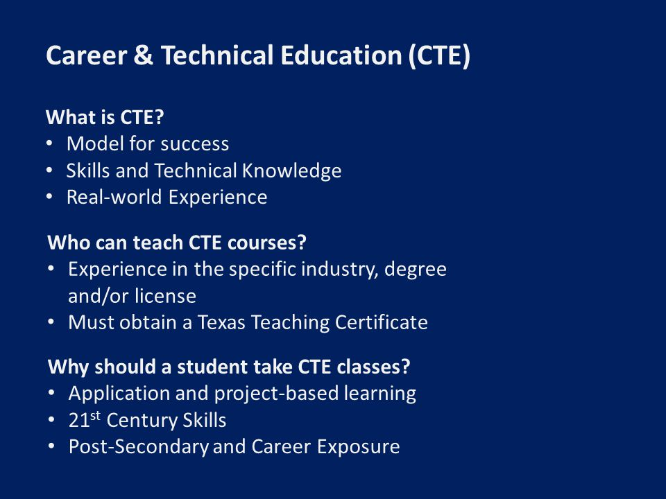 Career & Technical Education (CTE) What is CTE.