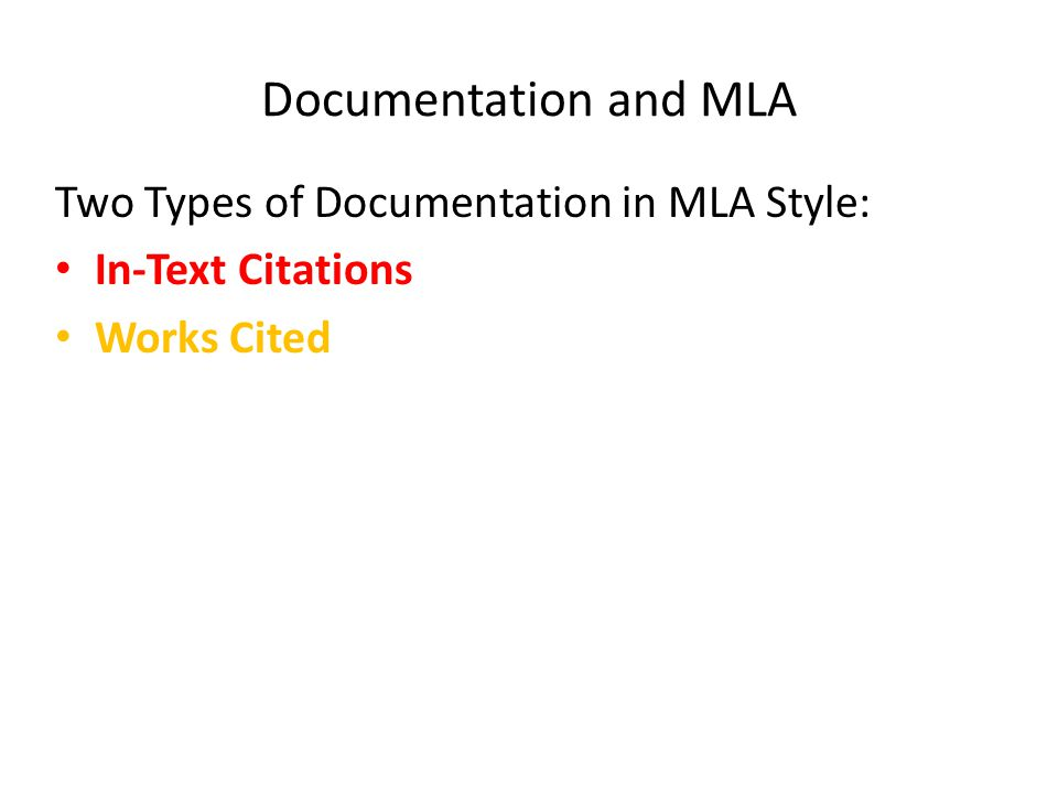 Documentation and MLA Two Types of Documentation in MLA Style: In-Text Citations Works Cited