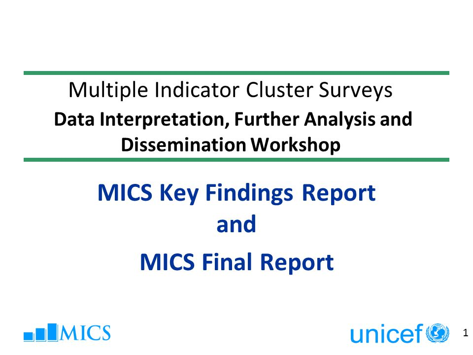 2 Session Objectives  To gain knowledge on using the MICS report templates and tabulation  To gain tips and advice on what needs to be paid attention to in order to use these templates to produce good quality high level reports