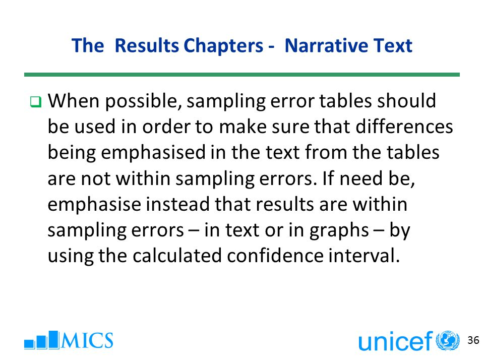 36 The Results Chapters - Narrative Text  When possible, sampling error tables should be used in order to make sure that differences being emphasised in the text from the tables are not within sampling errors.