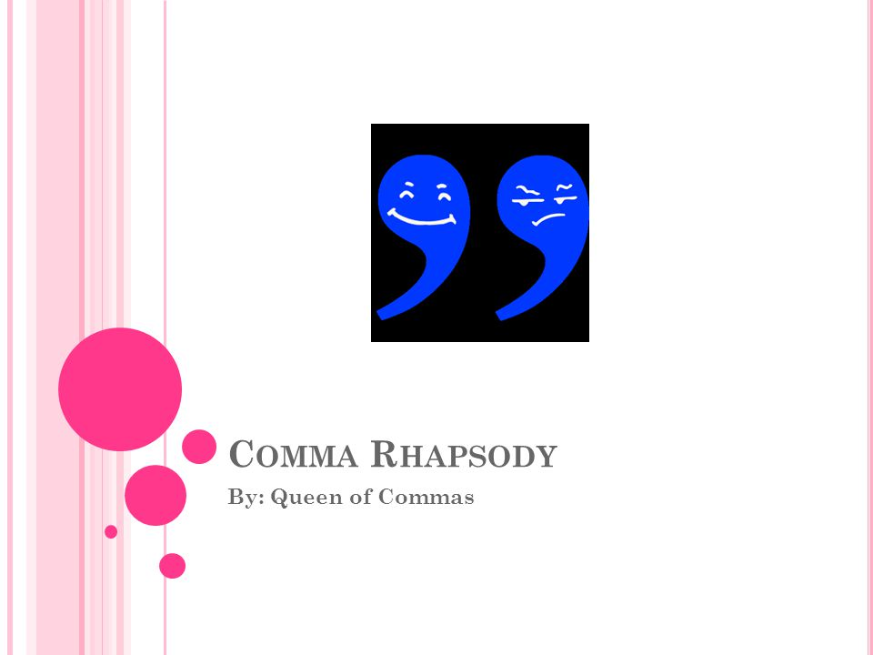 C OMMA R HAPSODY By: Queen of Commas