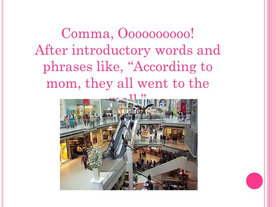 Comma, Oooooooooo.