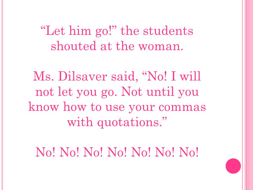 Let him go! the students shouted at the woman. Ms.