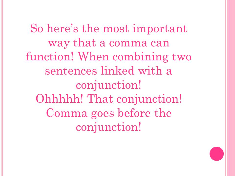 So here's the most important way that a comma can function.