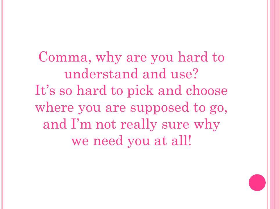 Comma, Ooooooooo! I need to learn the rules, or else my teacher will be rather cruel and flunk me!
