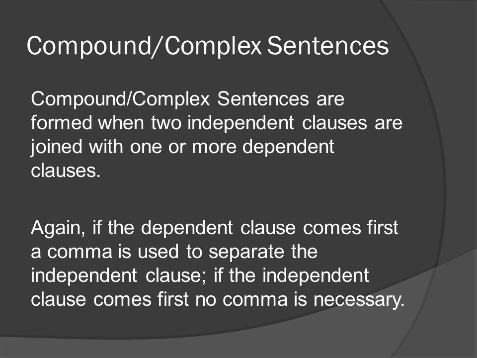 Compound/Complex Sentences Compound/Complex Sentences are formed when two independent clauses are joined with one or more dependent clauses.