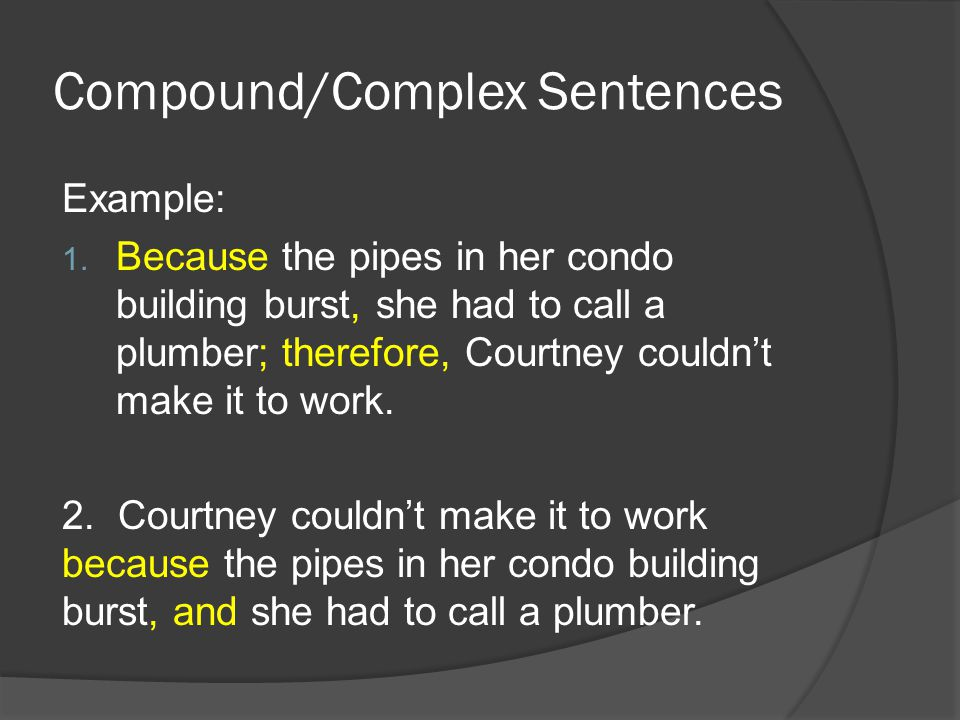 Compound/Complex Sentences Example: 1.
