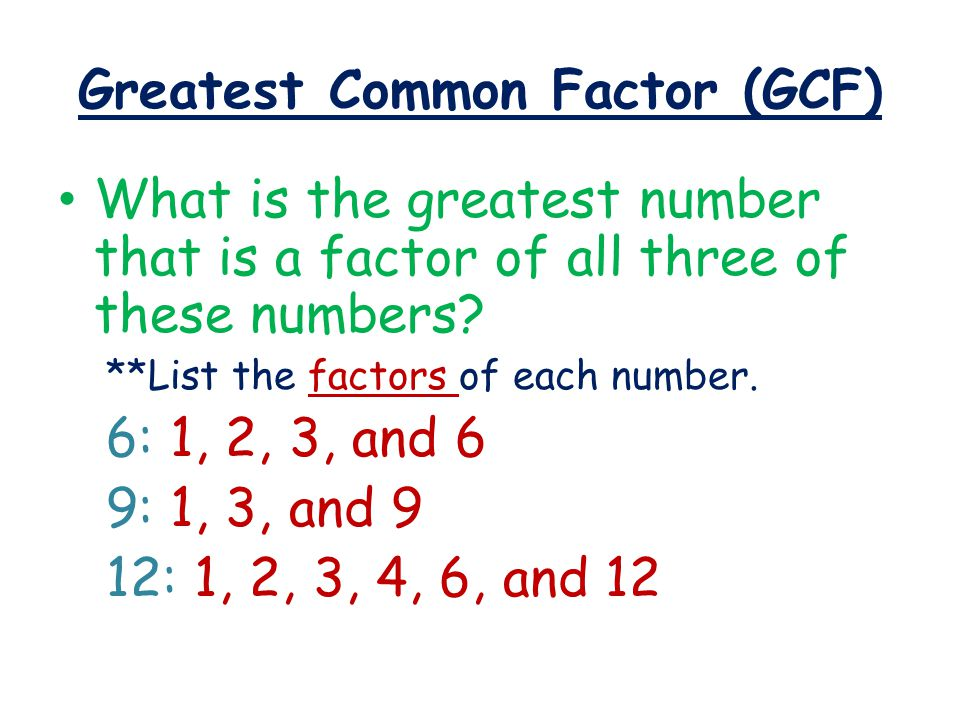Greatest Common Factor (GCF) What is the greatest number that is a factor of all three of these numbers.